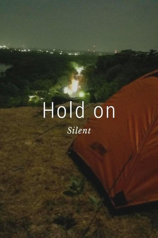 Hold on Silent