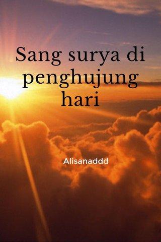 Sang surya di penghujung hari Alisanaddd