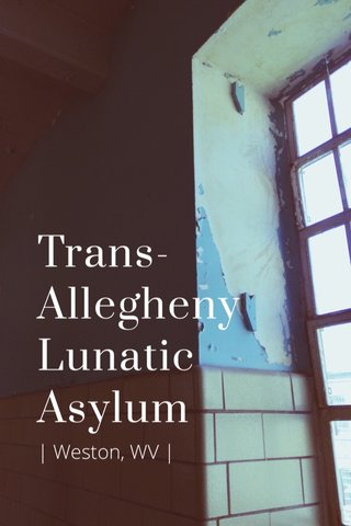 Trans-Allegheny Lunatic Asylum | Weston, WV |