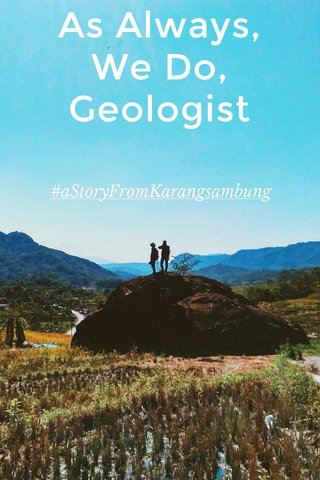 As Always, We Do, Geologist #aStoryFromKarangsambung