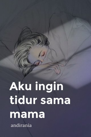 Aku ingin tidur sama mama andirania