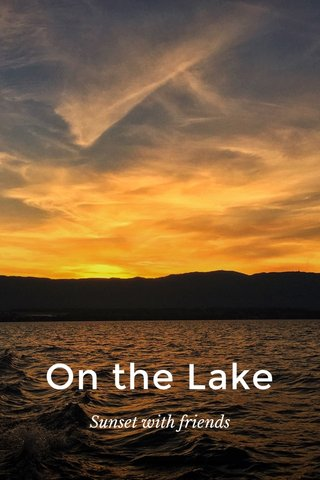 On the Lake Sunset with friends
