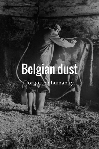 Belgian dust Forgotten humanity