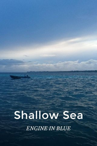 Shallow Sea ENGINE IN BLUE
