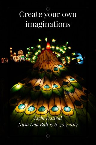 Create your own imaginations Light Festival Nusa Dua Bali 17.6-30.7.2017