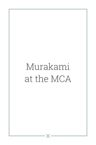 Murakami at the MCA