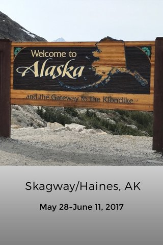 Skagway/Haines, AK May 28-June 11, 2017