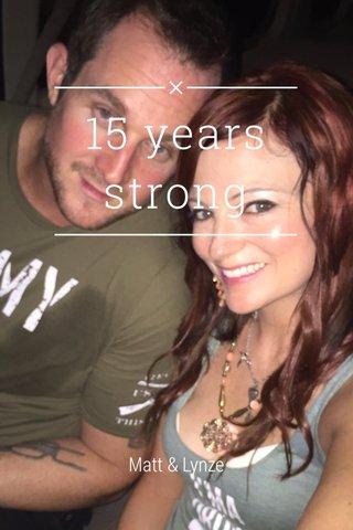 15 years strong Matt & Lynze