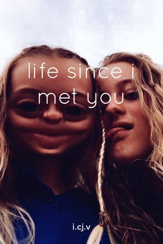 life since i met you i.cj.v