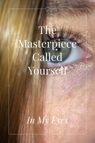 The Masterpiece Called Yourself In My Eyes