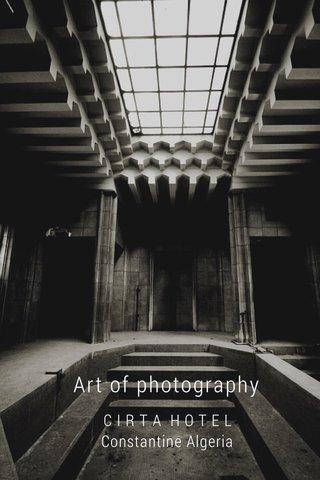 Art of photography C I R T A H O T E L Constantine Algeria