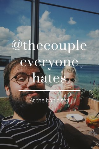 @thecouple everyone hates At the baltic sea
