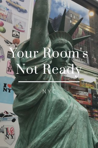 Your Room's Not Ready NYC