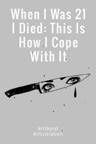 When I Was 21 I Died: This Is How I Cope With It arizkyyp #illustration