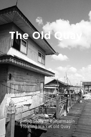 The Old Quay Hunting Story at Banjarmasin Floating Market old Quay