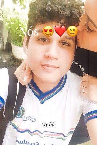 Nós 😍❤️😊 My life