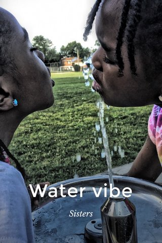 Water vibe Sisters