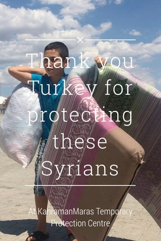Thank you Turkey for protecting these Syrians At KahramanMaras Temporary Protection Centre