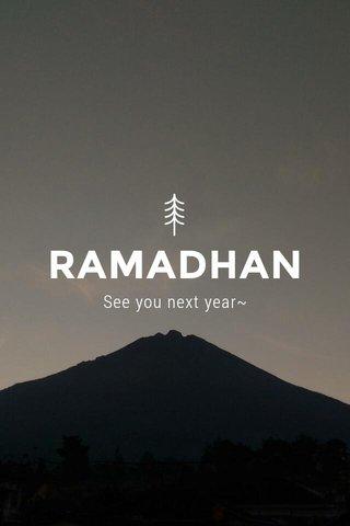 RAMADHAN See you next year~