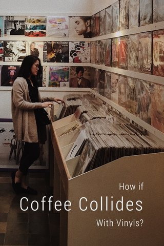Coffee Collides How if With Vinyls?