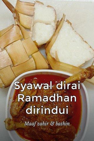 Syawal dirai Ramadhan dirindui Maaf zahir & bathin