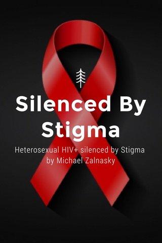 Silenced By Stigma Heterosexual HIV+ silenced by Stigma by Michael Zalnasky