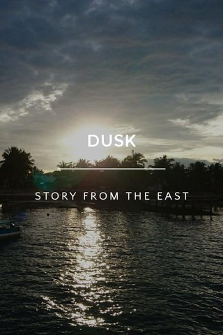 DUSK STORY FROM THE EAST