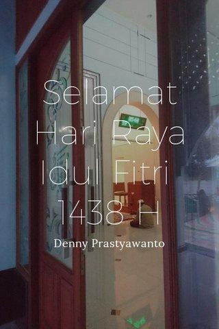 Selamat Hari Raya Idul Fitri 1438 H Denny Prastyawanto