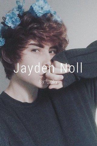 Jayden Noll By: _.gby