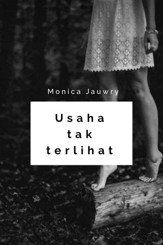 Usaha tak terlihat Monica Jauwry