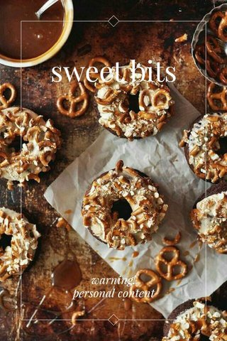 sweet bits warning! personal content