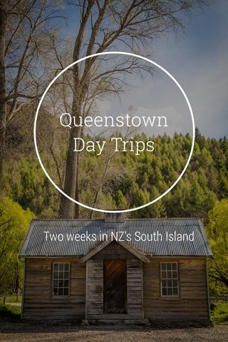 Queenstown Day Trips Two weeks in NZ's South Island