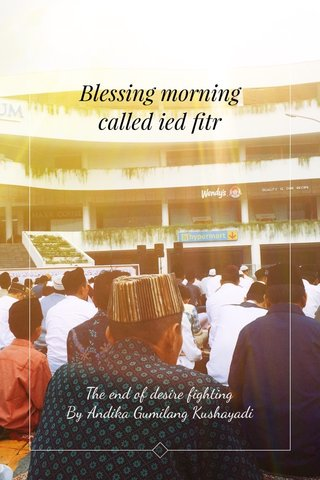 Blessing morning called ied fitr The end of desire fighting By Andika Gumilang Kushayadi