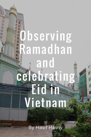 Observing Ramadhan and celebrating Eid in Vietnam By Hasif Hasny