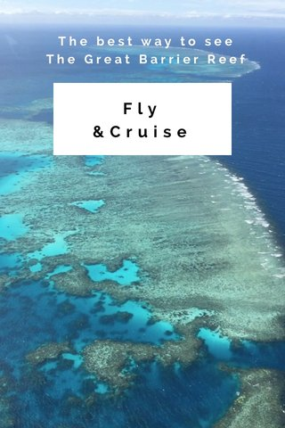 Fly &Cruise The best way to see The Great Barrier Reef