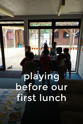 playing before our first lunch