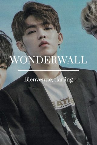 WONDERWALL Bienvenue, darling