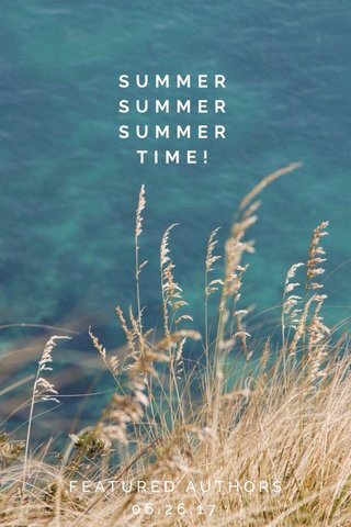 SUMMER SUMMER SUMMER TIME! FEATURED AUTHORS 06.26.17