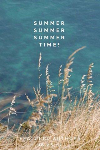 SUMMER SUMMER SUMMER TIME! FEATURED AUTHORS 06.26.17