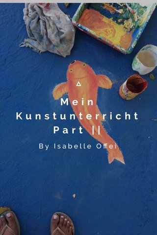 Mein Kunstunterricht Part || By Isabelle Offei