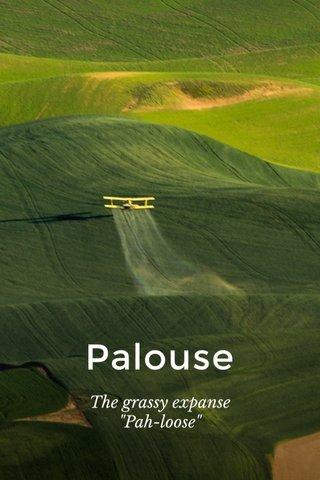 "Palouse The grassy expanse ""Pah-loose"""