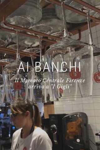 """AI BANCHI Il Mercato Centrale Firenze arriva a """"I Gigli"""""""