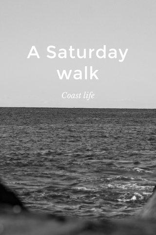 A Saturday walk Coast life