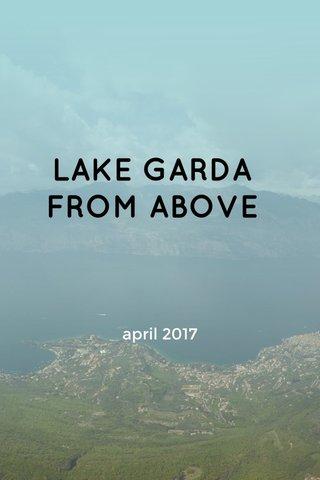 LAKE GARDA FROM ABOVE april 2017