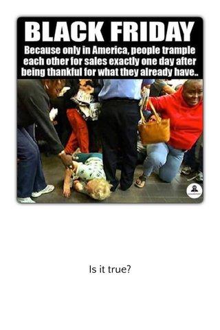 Is it true?