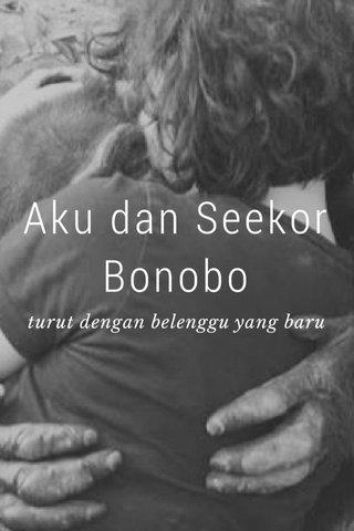 Aku dan Seekor Bonobo turut dengan belenggu yang baru