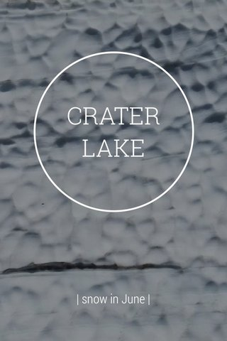 CRATER LAKE | snow in June |