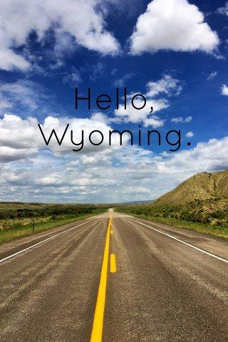 Hello, Wyoming.