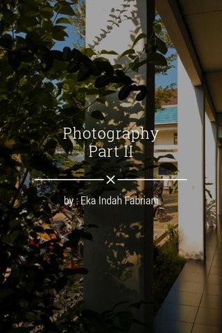 Photography Part II by : Eka Indah Fabriani