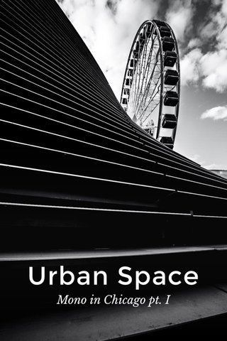 Urban Space Mono in Chicago pt. I